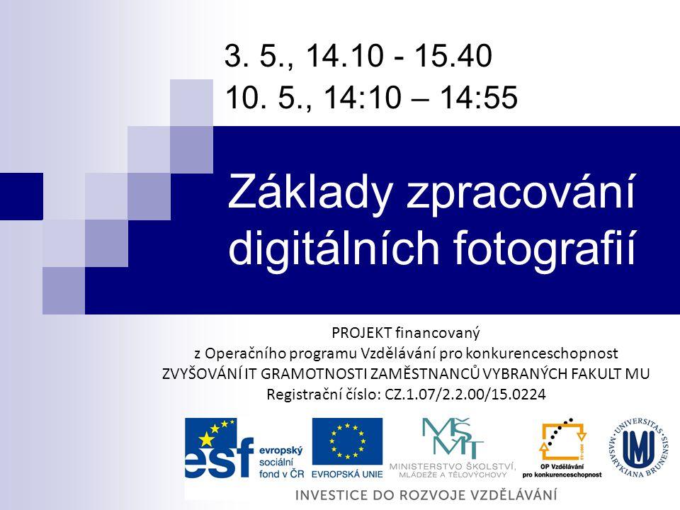 Základy zpracování digitálních fotografií 3.5., 14.10 - 15.40 10.