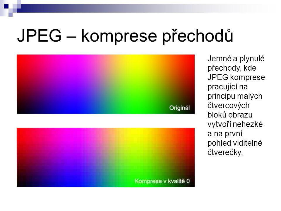 JPEG – komprese přechodů Jemné a plynulé přechody, kde JPEG komprese pracující na principu malých čtvercových bloků obrazu vytvoří nehezké a na první pohled viditelné čtverečky.