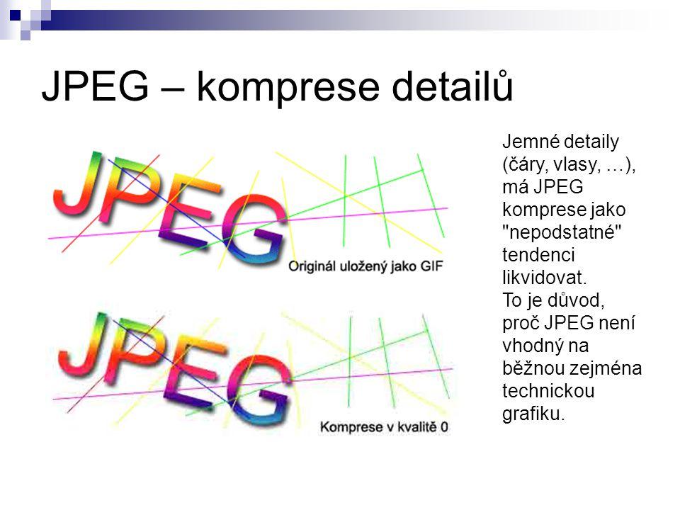 JPEG – komprese detailů Jemné detaily (čáry, vlasy, …), má JPEG komprese jako nepodstatné tendenci likvidovat.