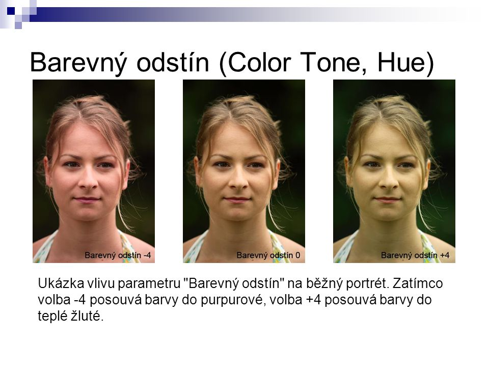 Barevný odstín (Color Tone, Hue) Ukázka vlivu parametru Barevný odstín na běžný portrét.
