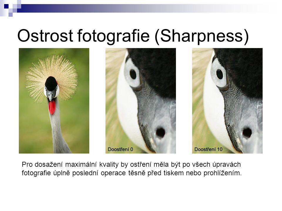 Ostrost fotografie (Sharpness) Pro dosažení maximální kvality by ostření měla být po všech úpravách fotografie úplně poslední operace těsně před tiskem nebo prohlížením.