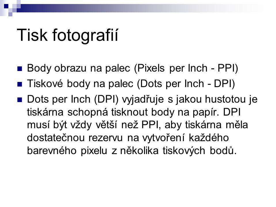 Tisk fotografií Body obrazu na palec (Pixels per Inch - PPI) Tiskové body na palec (Dots per Inch - DPI) Dots per Inch (DPI) vyjadřuje s jakou hustotou je tiskárna schopná tisknout body na papír.