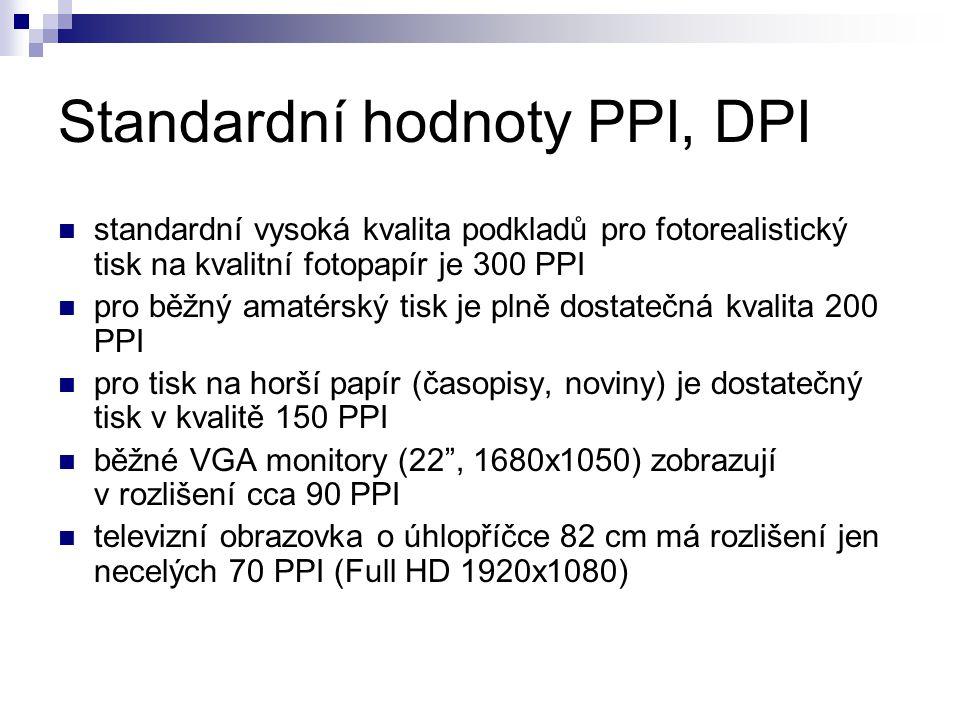 Standardní hodnoty PPI, DPI standardní vysoká kvalita podkladů pro fotorealistický tisk na kvalitní fotopapír je 300 PPI pro běžný amatérský tisk je plně dostatečná kvalita 200 PPI pro tisk na horší papír (časopisy, noviny) je dostatečný tisk v kvalitě 150 PPI běžné VGA monitory (22 , 1680x1050) zobrazují v rozlišení cca 90 PPI televizní obrazovka o úhlopříčce 82 cm má rozlišení jen necelých 70 PPI (Full HD 1920x1080)