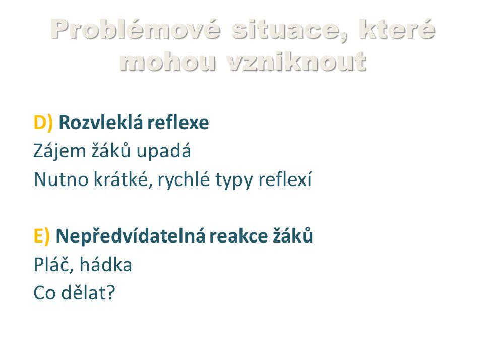 Problémové situace, které mohou vzniknout D) Rozvleklá reflexe Zájem žáků upadá Nutno krátké, rychlé typy reflexí E) Nepředvídatelná reakce žáků Pláč, hádka Co dělat?