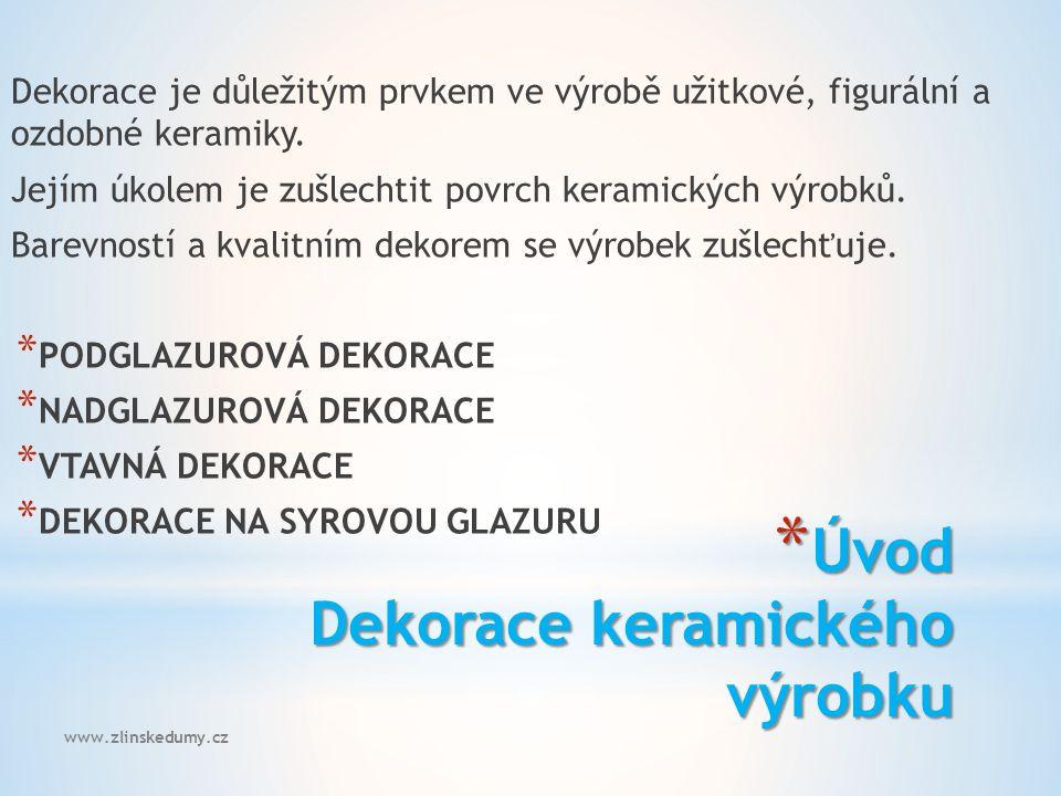 www.zlinskedumy.cz * Úvod Dekorace keramického výrobku Dekorace je důležitým prvkem ve výrobě užitkové, figurální a ozdobné keramiky.