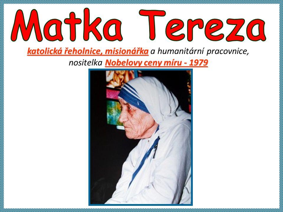 katolická řeholnice, misionářka katolická řeholnice, misionářka a humanitární pracovnice, Nobelovy ceny míru - 1979 nositelka Nobelovy ceny míru - 1979