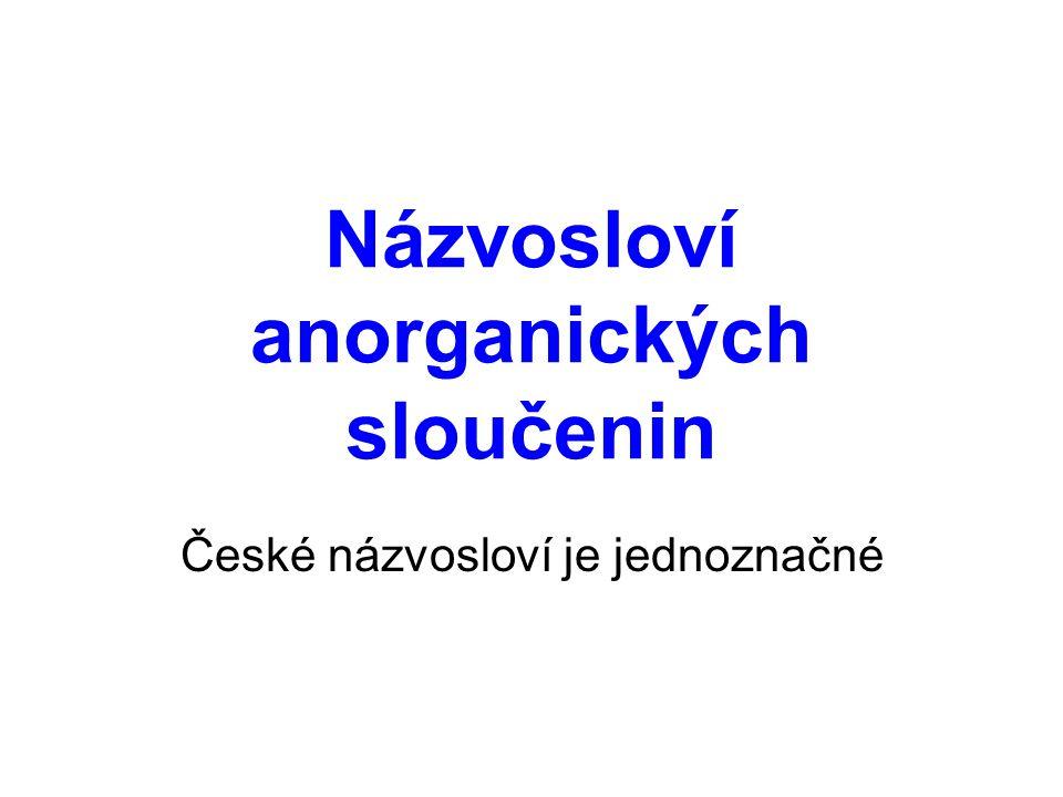 Názvosloví anorganických sloučenin Triviální Voda (H 2 O) Amoniak Soda Systematické –Většina názvů se skládá ze 2 slov –Výjimka: např.
