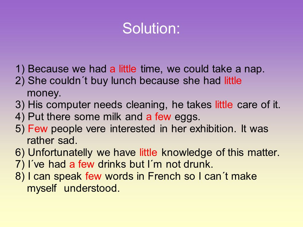 Solution: 1) Because we had a little time, we could take a nap.