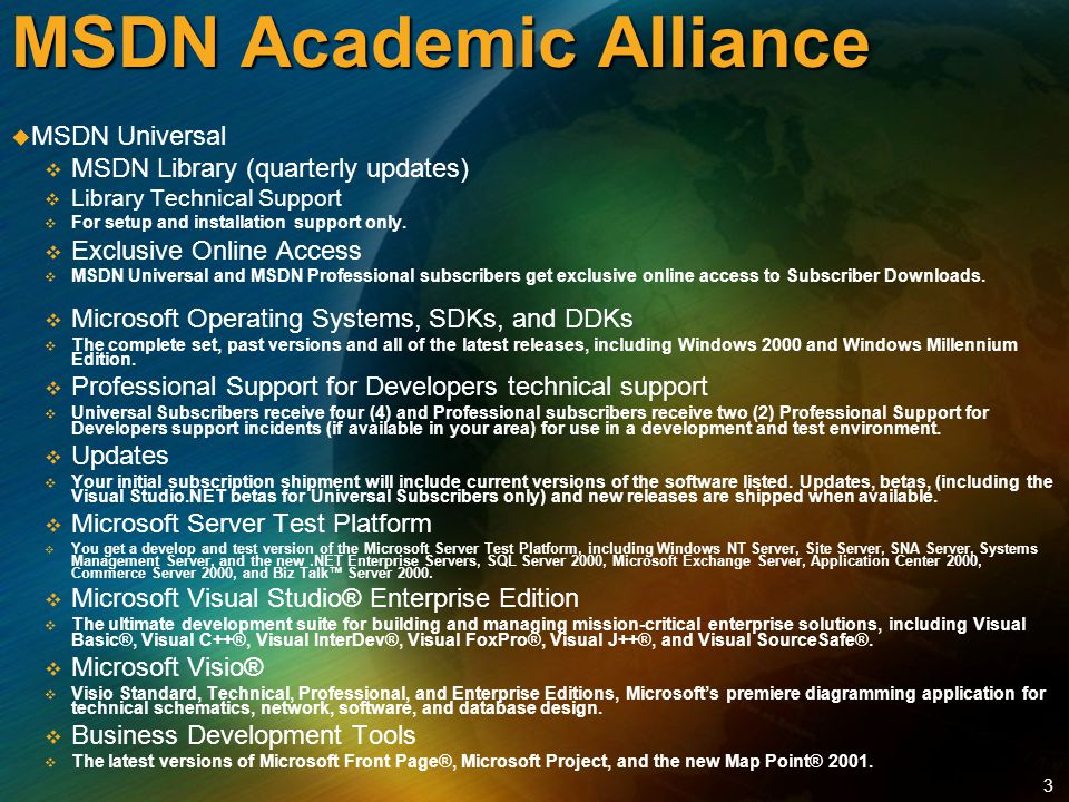 3 MSDN Academic Alliance   MSDN Universal   MSDN Library (quarterly updates)   Library Technical Support   For setup and installation support only.