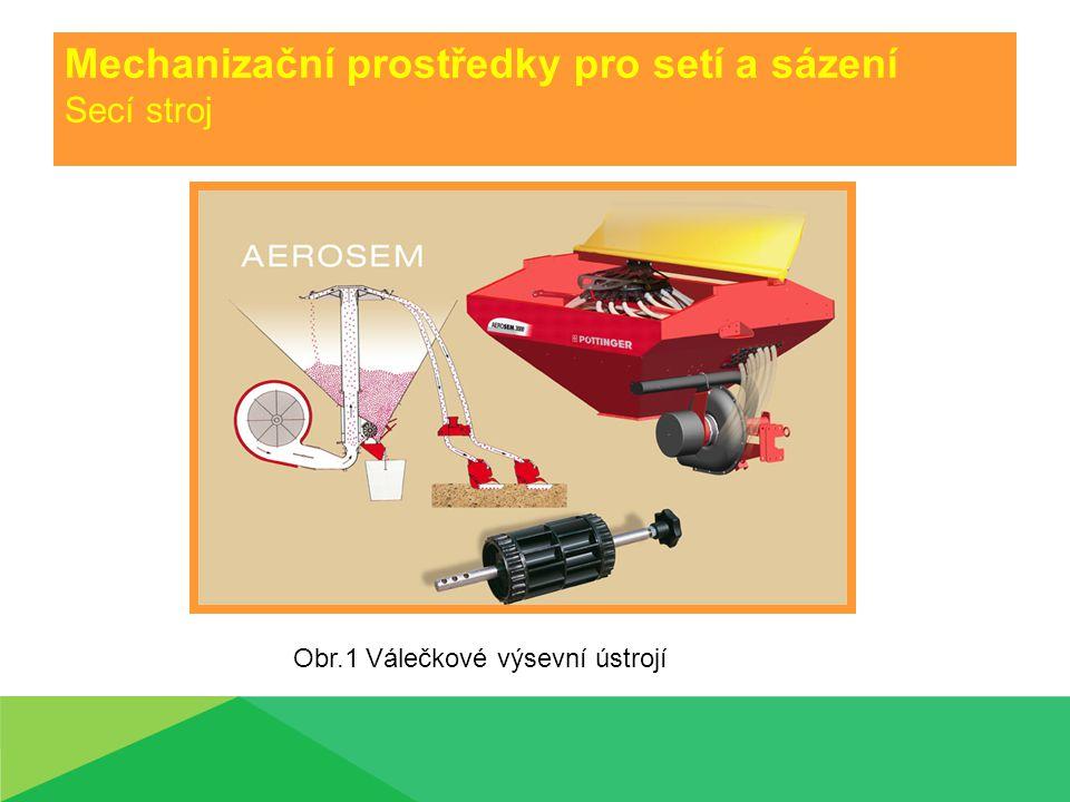 Mechanizační prostředky pro setí a sázení Secí stroj Prověřovací otázky: 1)Popište konstrukci secího stroje 48 SEXJ 125 2)Uveďte zásady bezpečnosti práce