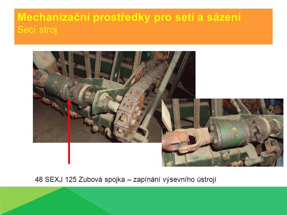 Mechanizační prostředky pro setí a sázení Secí stroj 48 SEXJ 125 Kardanová hřídel – pohon od zadního kola traktoru