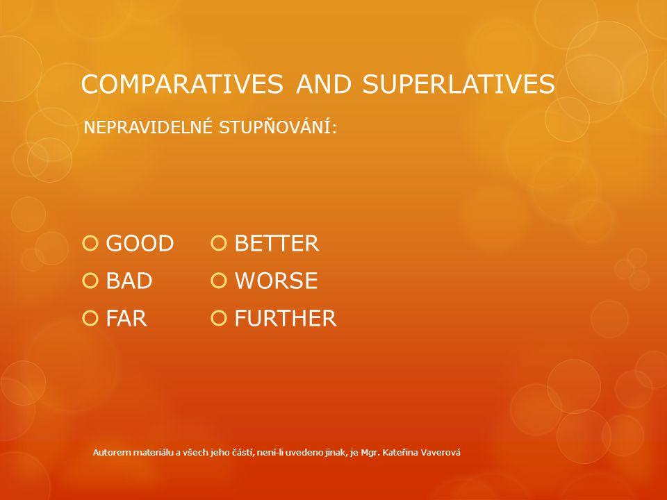 COMPARATIVES AND SUPERLATIVES  GOOD  BAD  FAR  BETTER  WORSE  FURTHER NEPRAVIDELNÉ STUPŇOVÁNÍ: Autorem materiálu a všech jeho částí, není-li uve