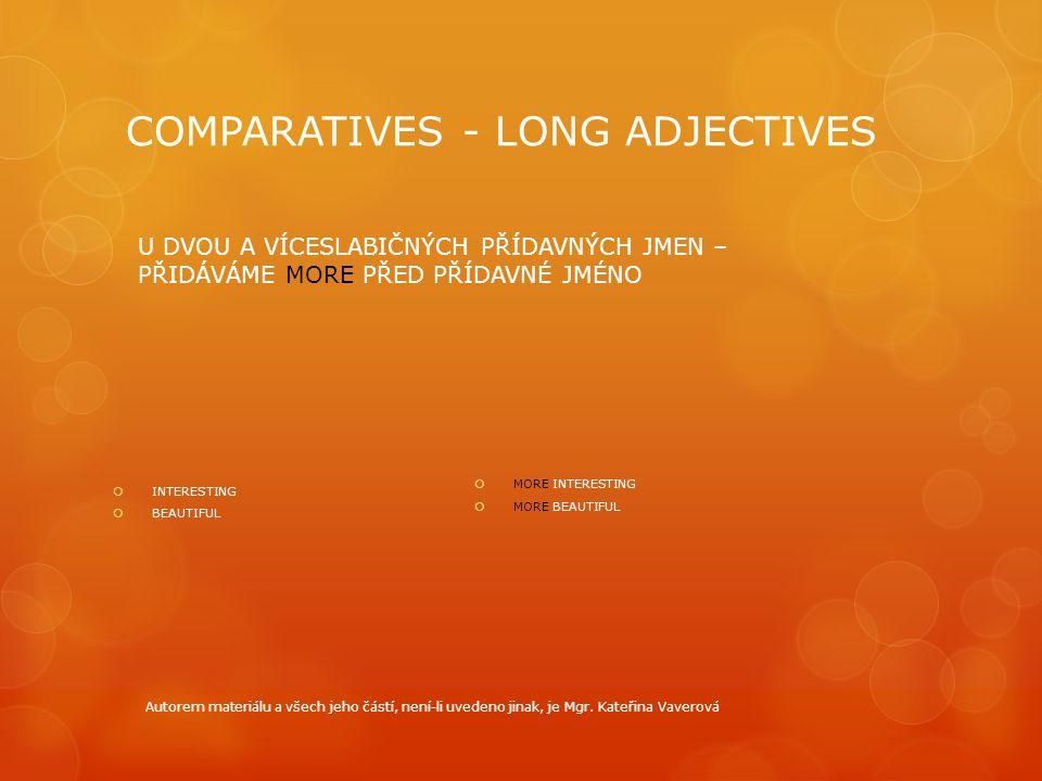 COMPARATIVES - LONG ADJECTIVES  INTERESTING  BEAUTIFUL  MORE INTERESTING  MORE BEAUTIFUL U DVOU A VÍCESLABIČNÝCH PŘÍDAVNÝCH JMEN – PŘIDÁVÁME MORE