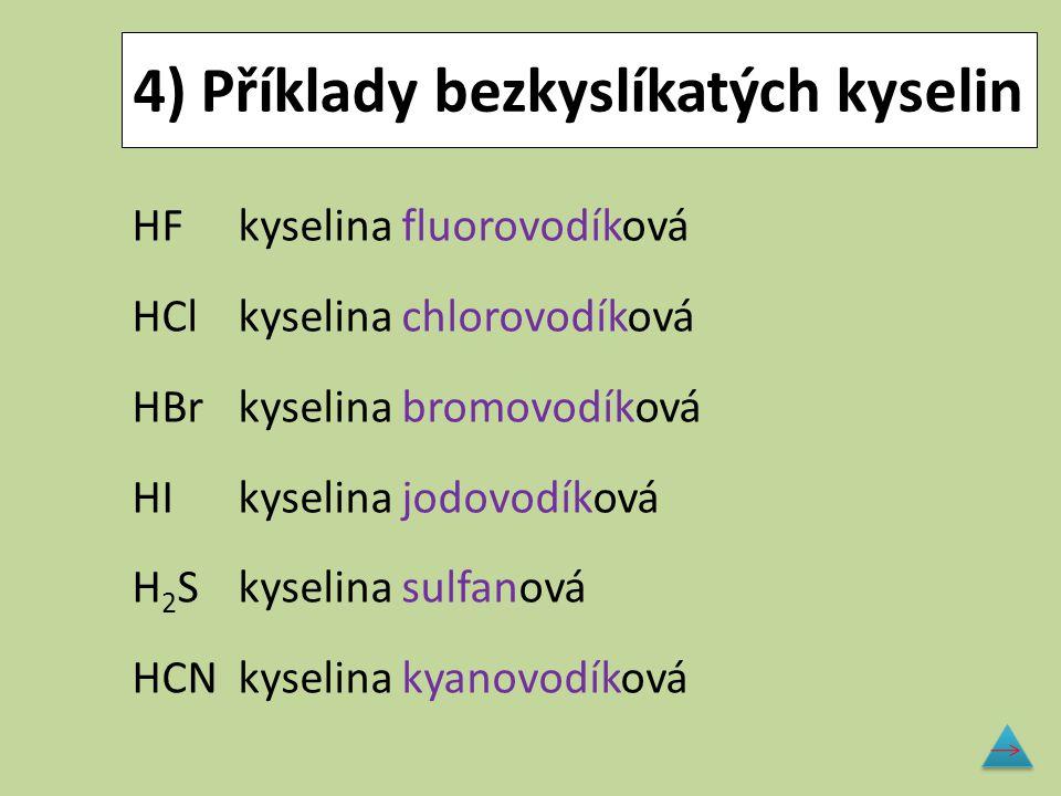4) Příklady bezkyslíkatých kyselin HFkyselina fluorovodíková HClkyselina chlorovodíková HBrkyselina bromovodíková HIkyselina jodovodíková H 2 Skyselin