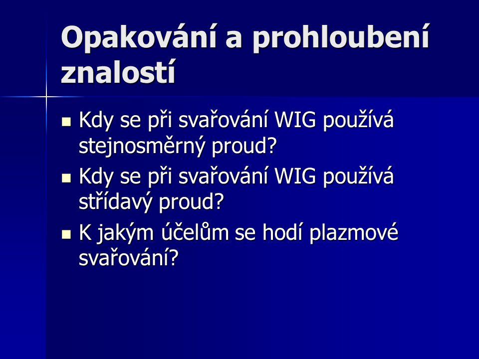 Opakování a prohloubení znalostí Kdy se při svařování WIG používá stejnosměrný proud? Kdy se při svařování WIG používá stejnosměrný proud? Kdy se při