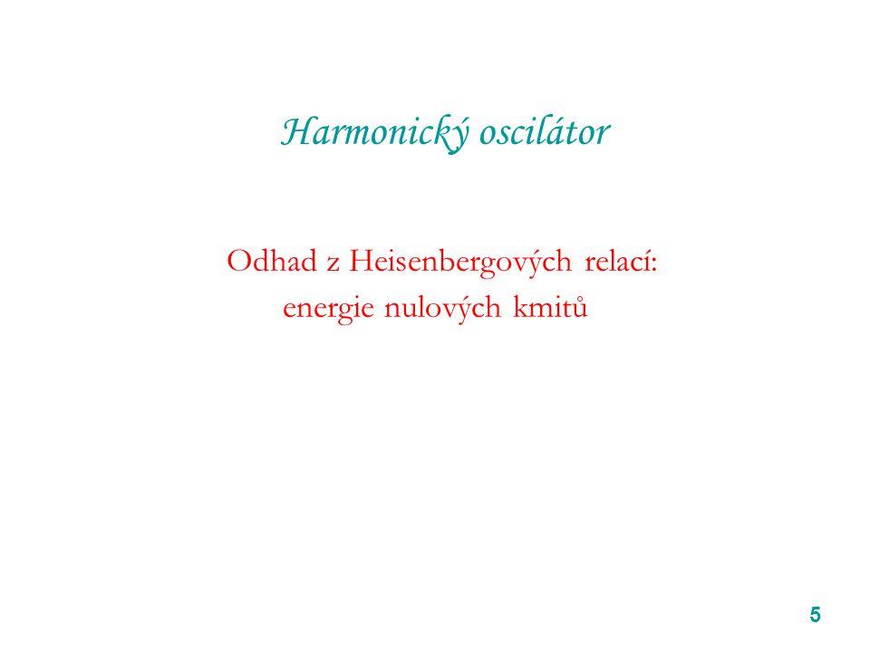 5 Harmonický oscilátor Odhad z Heisenbergových relací: energie nulových kmitů