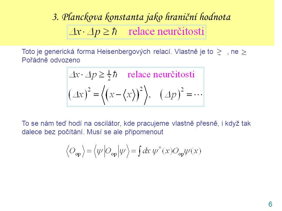 6 3. Planckova konstanta jako hraniční hodnota Toto je generická forma Heisenbergových relací.