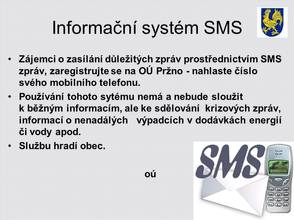 Informační systém SMS Zájemci o zasílání důležitých zpráv prostřednictvím SMS zpráv, zaregistrujte se na OÚ Pržno - nahlaste číslo svého mobilního tel