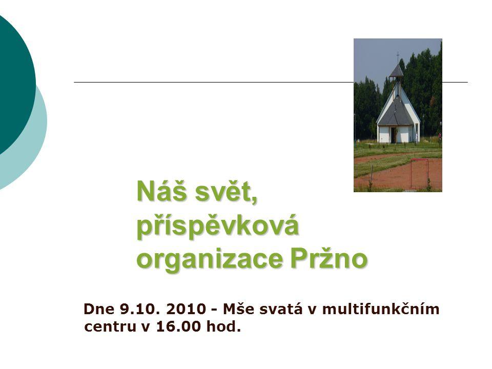 Náš svět, příspěvková organizace Pržno Dne 9.10. 2010 - Mše svatá v multifunkčním centru v 16.00 hod.