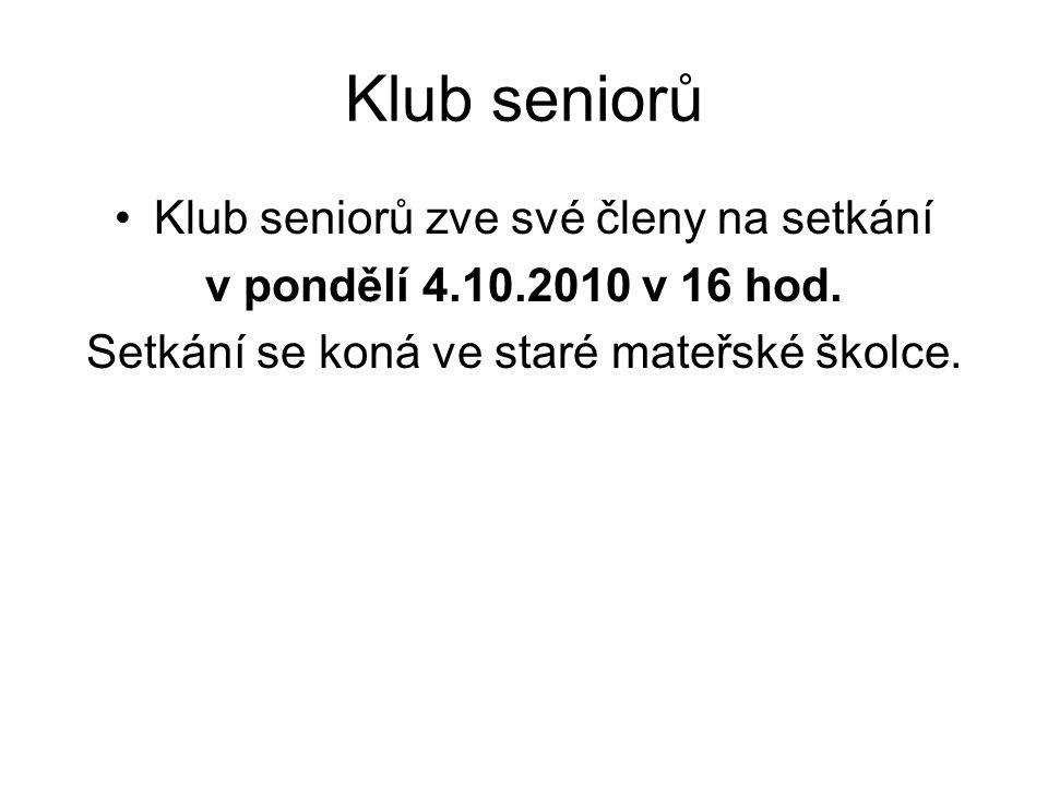 Klub seniorů Klub seniorů zve své členy na setkání v pondělí 4.10.2010 v 16 hod. Setkání se koná ve staré mateřské školce.