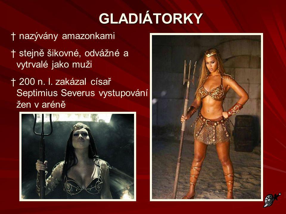 GLADIÁTORKY † nazývány amazonkami † stejně šikovné, odvážné a vytrvalé jako muži † 200 n. l. zakázal císař Septimius Severus vystupování žen v aréně