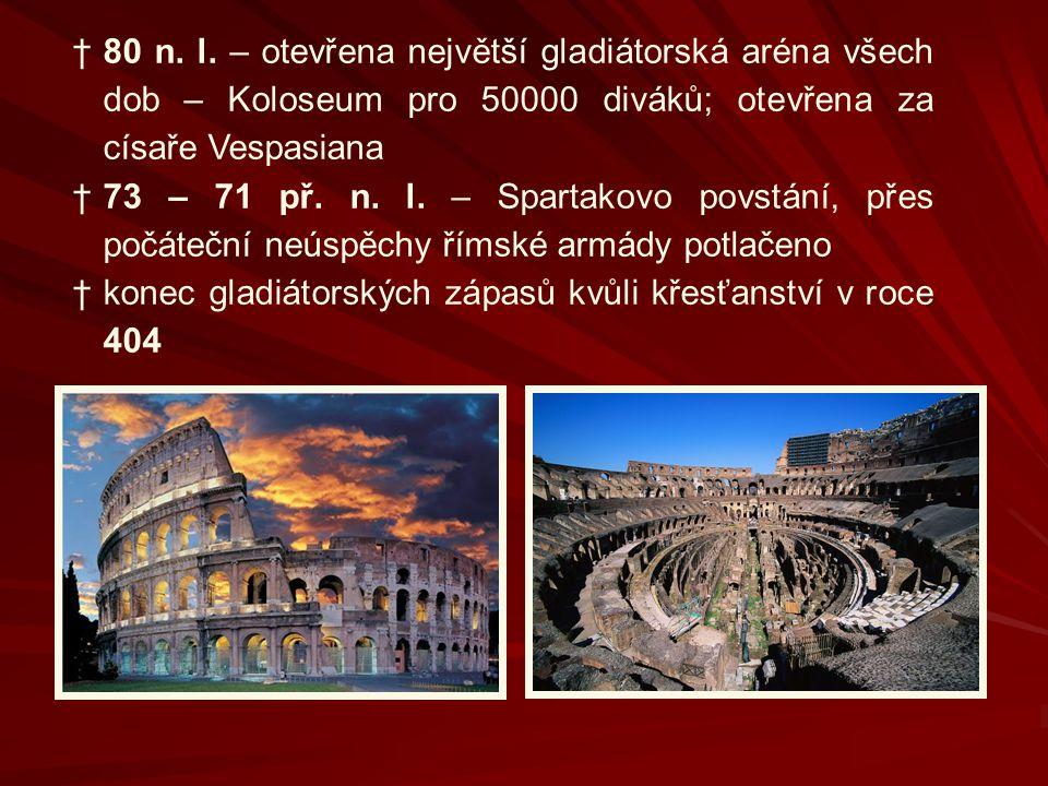 †80 n. l. – otevřena největší gladiátorská aréna všech dob – Koloseum pro 50000 diváků; otevřena za císaře Vespasiana †73 – 71 př. n. l. – Spartakovo