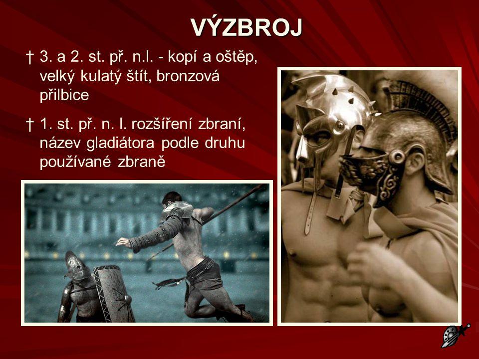VÝZBROJ †3. a 2. st. př. n.l. - kopí a oštěp, velký kulatý štít, bronzová přilbice †1. st. př. n. l. rozšíření zbraní, název gladiátora podle druhu po