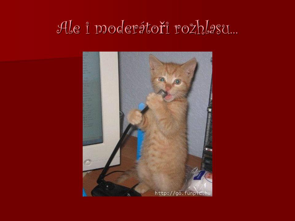 Ale i moderáto ř i rozhlasu...