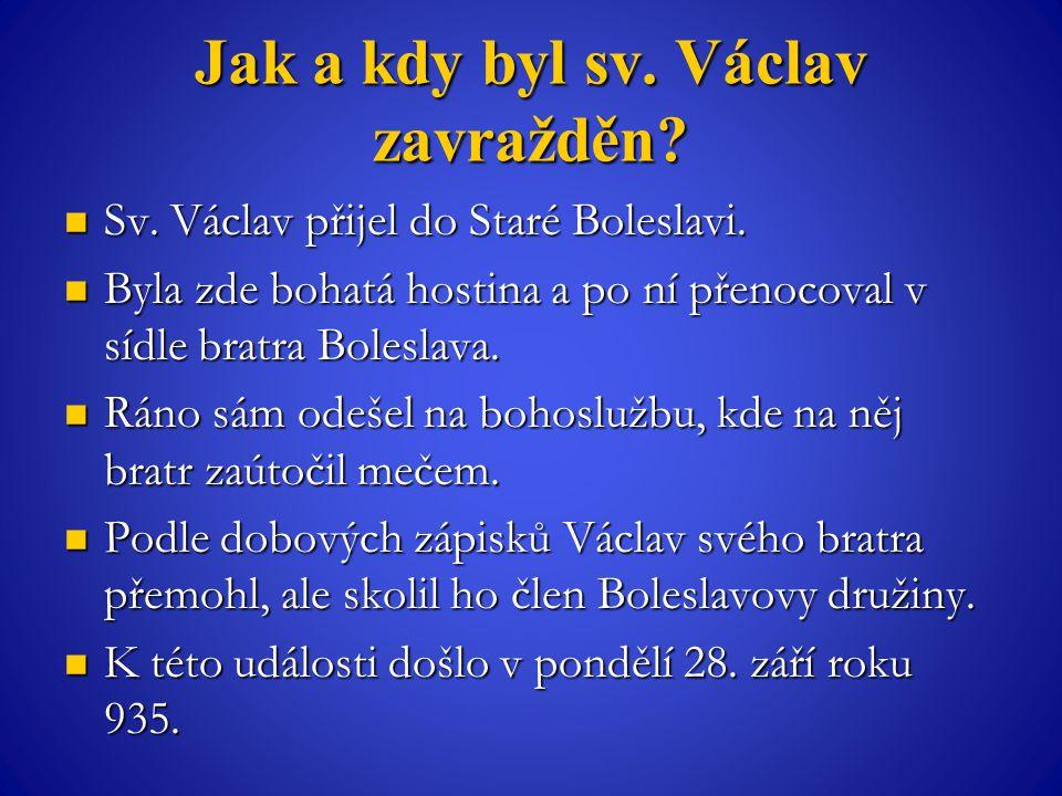 Jak a kdy byl sv. Václav zavražděn? Sv. Václav přijel do Staré Boleslavi. Sv. Václav přijel do Staré Boleslavi. Byla zde bohatá hostina a po ní přenoc