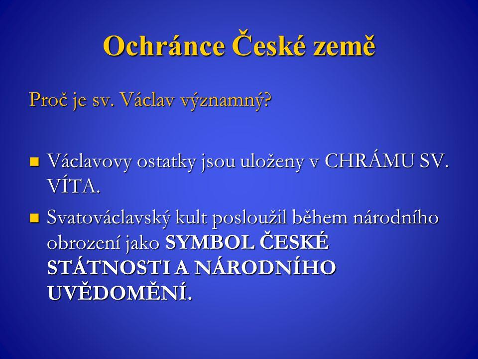 Ochránce České země Proč je sv. Václav významný. Václavovy ostatky jsou uloženy v CHRÁMU SV.