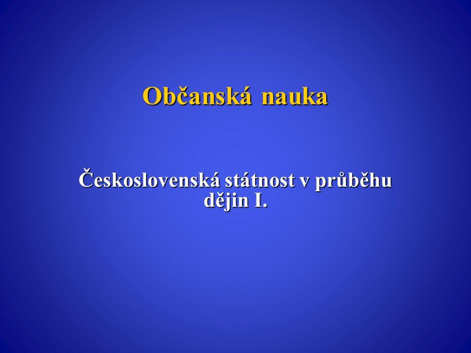 Československá státnost v průběhu dějin Zapamatujte si důležité informace a odpovídejte na otázky!