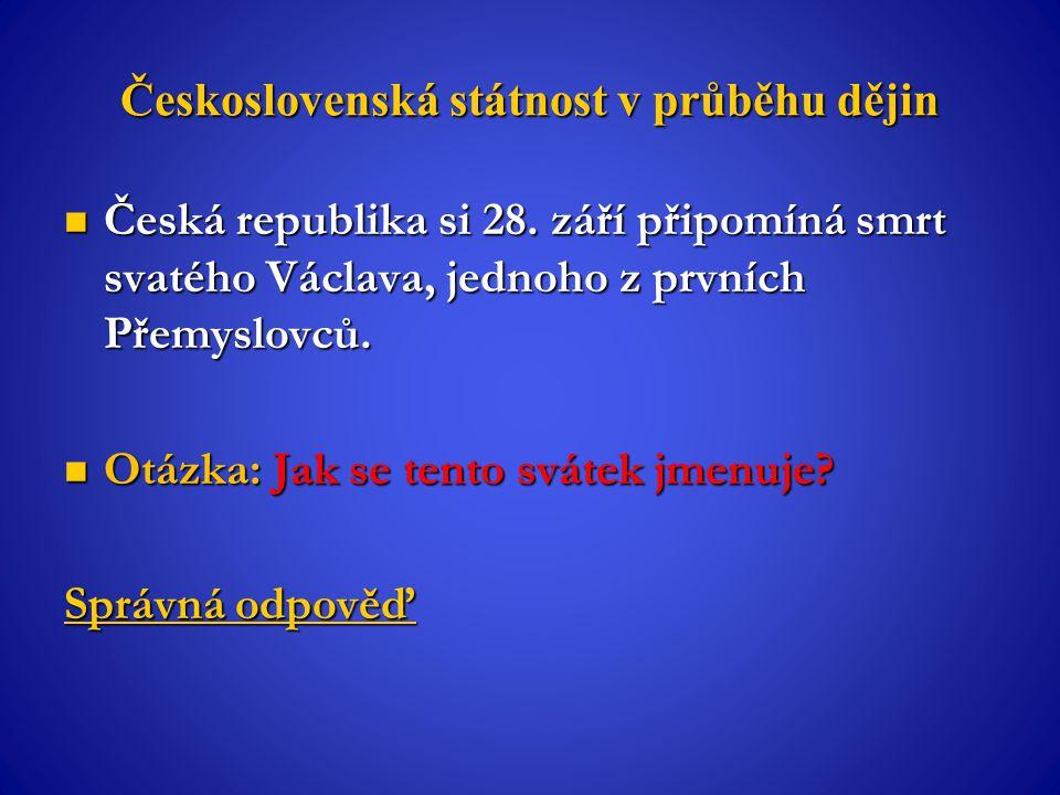 Československá státnost v průběhu dějin Česká republika si 28. září připomíná smrt svatého Václava, jednoho z prvních Přemyslovců. Česká republika si