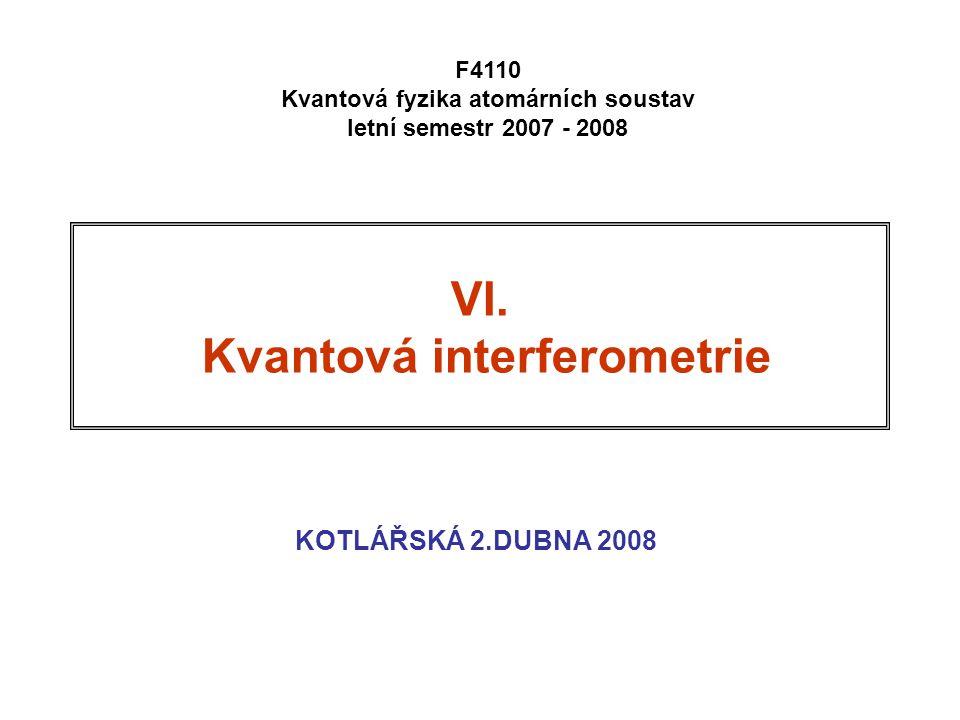 """Úvodem Druhá část přednášky o kvantové interferometrii Kromě samotné interferenční podmínky je důležitá otázka kontrastu, tedy viditelnosti """"proužků Výpočet intensit a zavedení koherenčních funkcí pro smíšený stav Interference pomocí vlnových klubek Koherenční délka a jak obnovit fázovou koherenci jakoby již ztracenou"""