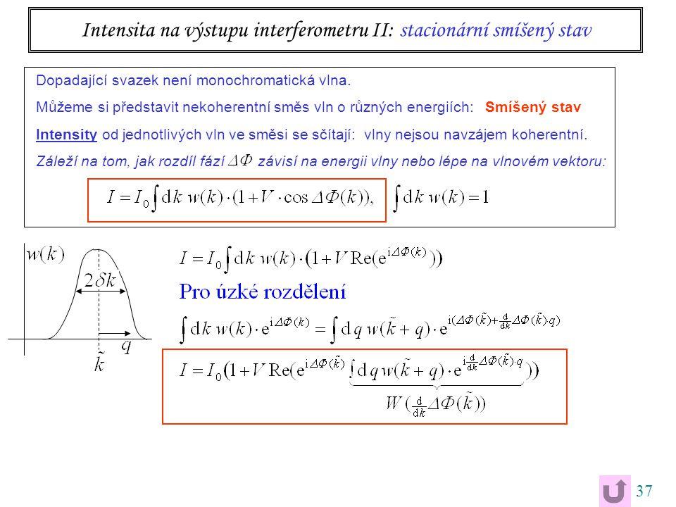 37 Intensita na výstupu interferometru II: stacionární smíšený stav Dopadající svazek není monochromatická vlna.