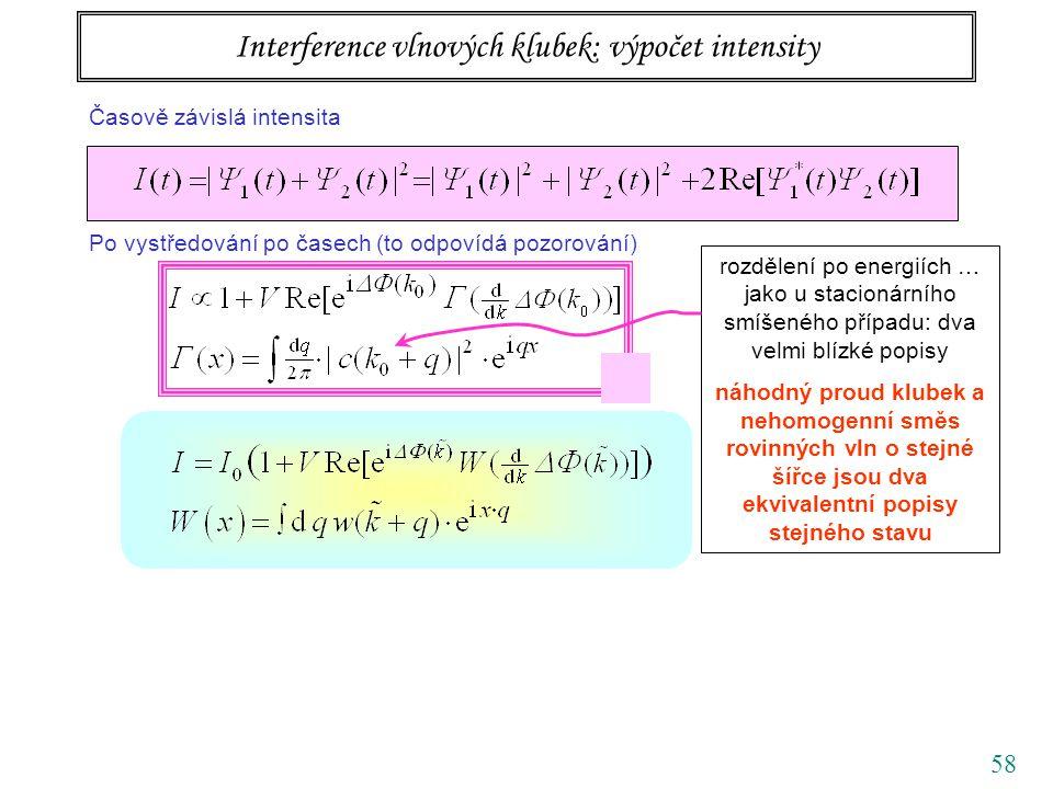 58 Interference vlnových klubek: výpočet intensity Časově závislá intensita Po vystředování po časech (to odpovídá pozorování) rozdělení po energiích … jako u stacionárního smíšeného případu: dva velmi blízké popisy náhodný proud klubek a nehomogenní směs rovinných vln o stejné šířce jsou dva ekvivalentní popisy stejného stavu