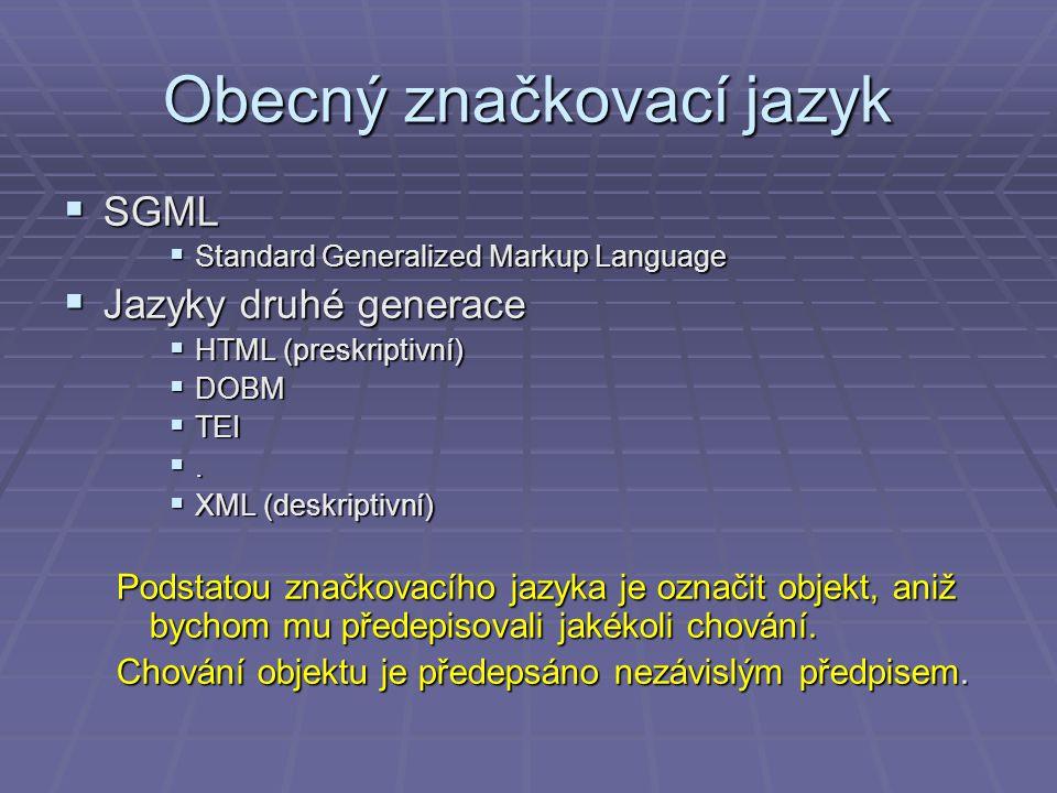 Obecný značkovací jazyk  SGML  Standard Generalized Markup Language  Jazyky druhé generace  HTML (preskriptivní)  DOBM  TEI .  XML (deskriptiv