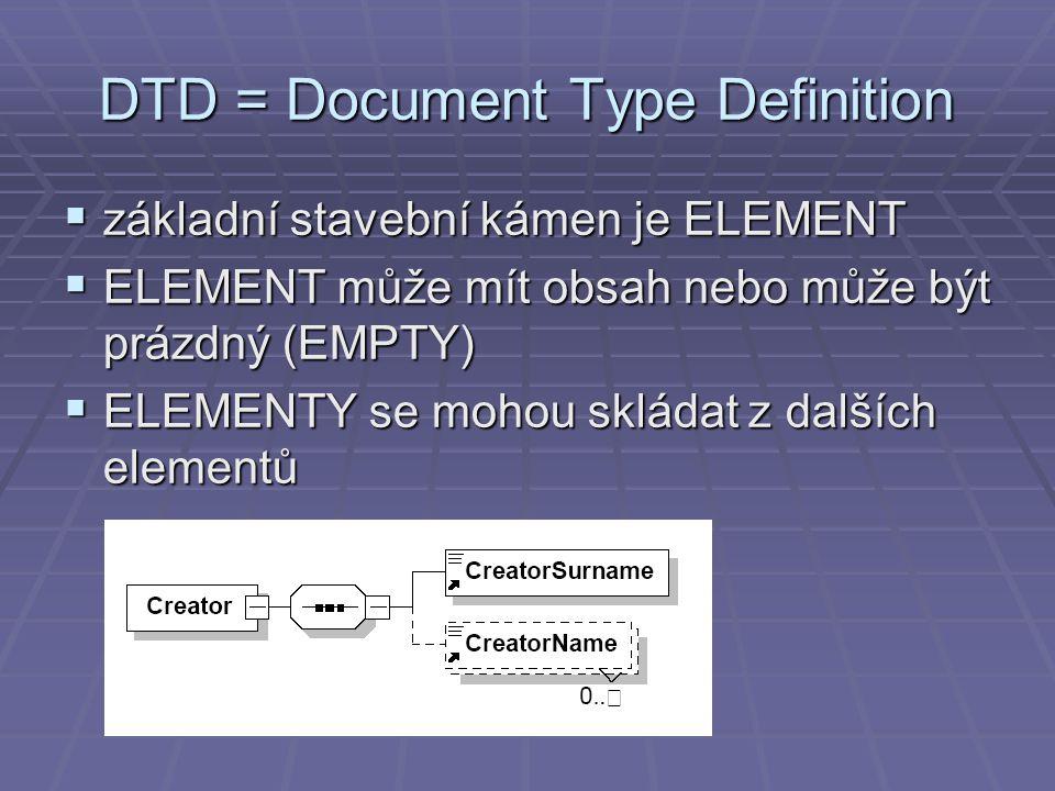 DTD = Document Type Definition  základní stavební kámen je ELEMENT  ELEMENT může mít obsah nebo může být prázdný (EMPTY)  ELEMENTY se mohou skládat z dalších elementů