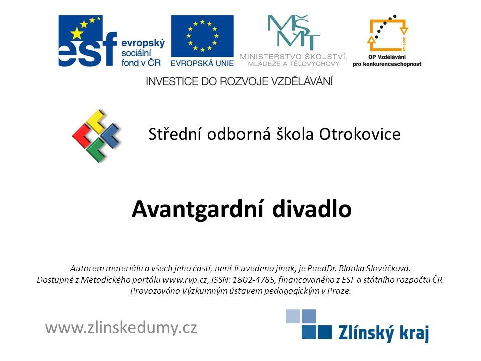 Avantgardní divadlo Střední odborná škola Otrokovice www.zlinskedumy.cz Autorem materiálu a všech jeho částí, není-li uvedeno jinak, je PaedDr. Blanka