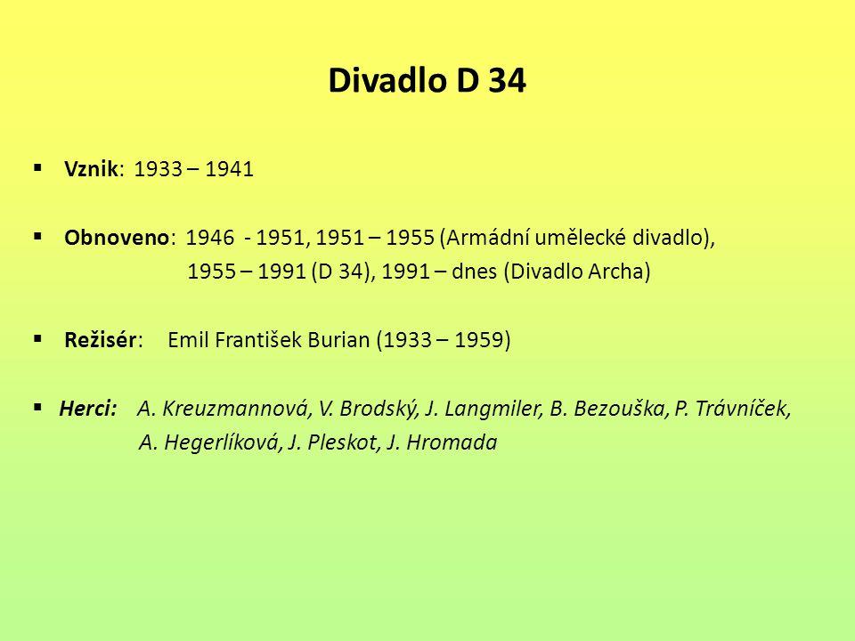 Divadlo D 34  Vznik: 1933 – 1941  Obnoveno: 1946 - 1951, 1951 – 1955 (Armádní umělecké divadlo), 1955 – 1991 (D 34), 1991 – dnes (Divadlo Archa)  R
