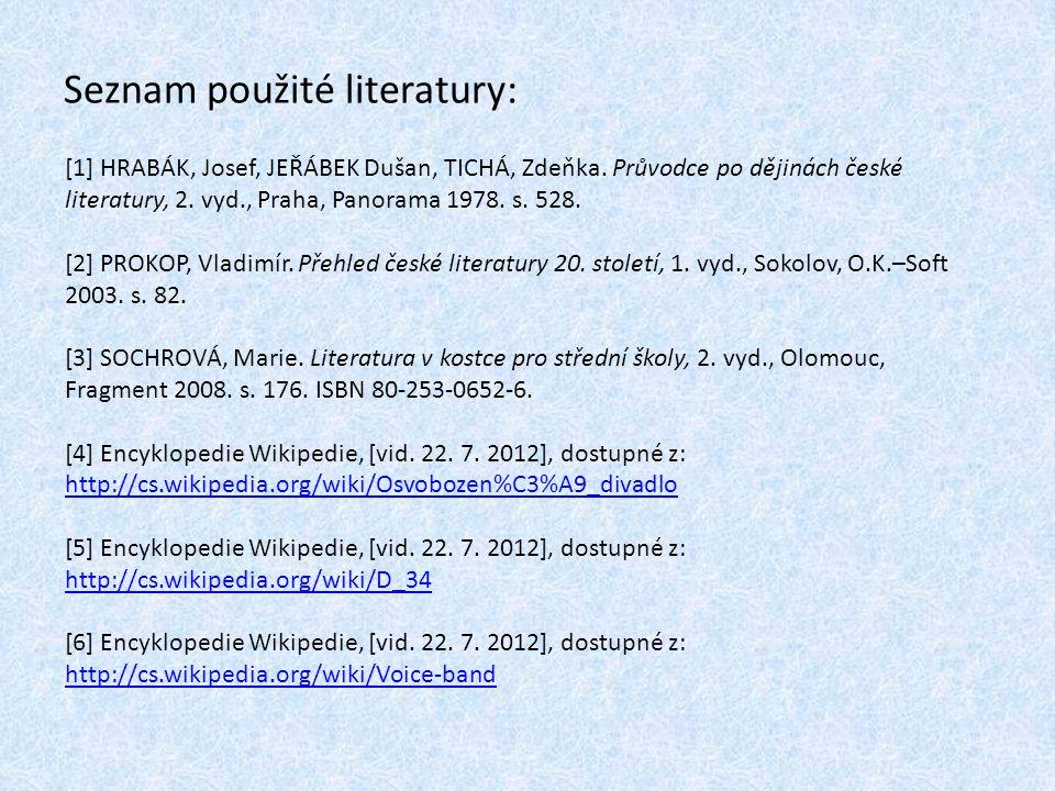 Seznam použité literatury: [1] HRABÁK, Josef, JEŘÁBEK Dušan, TICHÁ, Zdeňka. Průvodce po dějinách české literatury, 2. vyd., Praha, Panorama 1978. s. 5