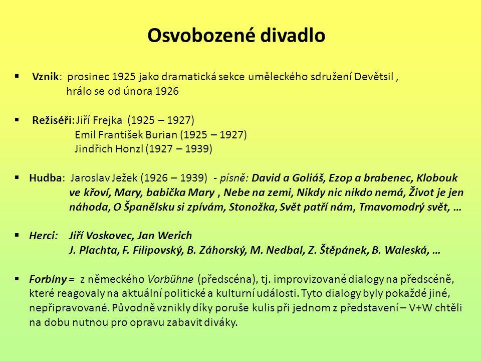 Osvobozené divadlo  Vznik: prosinec 1925 jako dramatická sekce uměleckého sdružení Devětsil, hrálo se od února 1926  Režiséři: Jiří Frejka (1925 – 1
