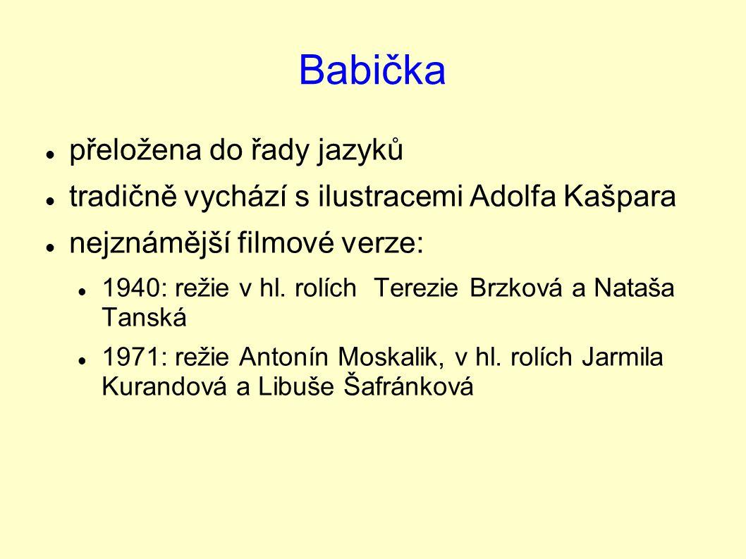 Babička přeložena do řady jazyků tradičně vychází s ilustracemi Adolfa Kašpara nejznámější filmové verze: 1940: režie v hl. rolích Terezie Brzková a N