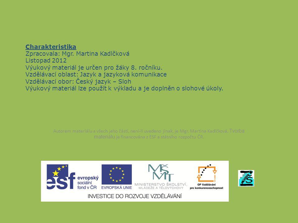 Charakteristika Zpracovala: Mgr. Martina Kadlčková Listopad 2012 Výukový materiál je určen pro žáky 8. ročníku. Vzdělávací oblast: Jazyk a jazyková ko