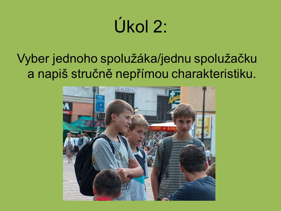 Úkol 2: Vyber jednoho spolužáka/jednu spolužačku a napiš stručně nepřímou charakteristiku.