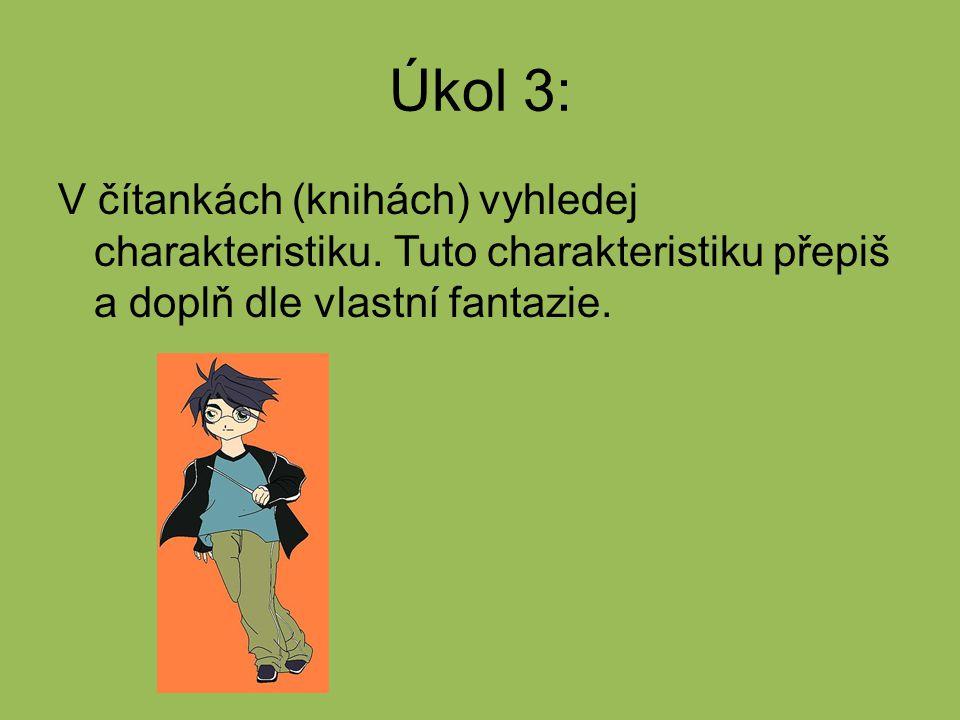 Úkol 3: V čítankách (knihách) vyhledej charakteristiku. Tuto charakteristiku přepiš a doplň dle vlastní fantazie.