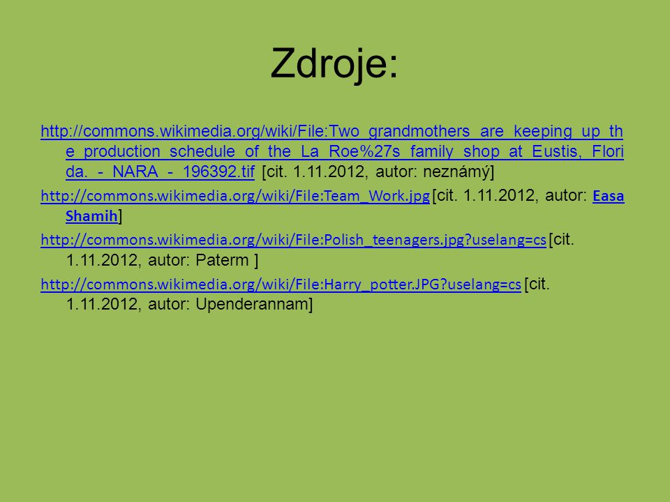Zdroje: http://commons.wikimedia.org/wiki/File:Two_grandmothers_are_keeping_up_th e_production_schedule_of_the_La_Roe%27s_family_shop_at_Eustis,_Flori