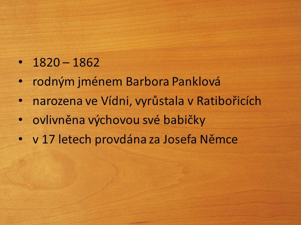 1820 – 1862 rodným jménem Barbora Panklová narozena ve Vídni, vyrůstala v Ratibořicích ovlivněna výchovou své babičky v 17 letech provdána za Josefa N
