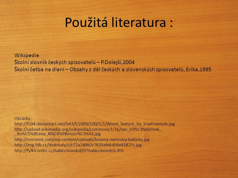 Použitá literatura : Wikipedie Školní slovník českých spisovatelů – P.Dolejší,2004 Školní četba na dlani – Obsahy z děl českých a slovenských spisovat