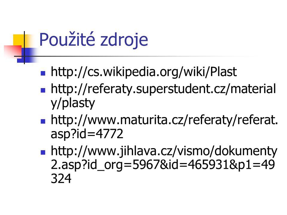 Použité zdroje http://cs.wikipedia.org/wiki/Plast http://referaty.superstudent.cz/material y/plasty http://www.maturita.cz/referaty/referat. asp?id=47