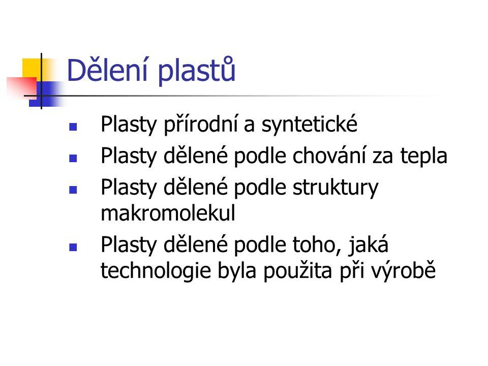 Dělení plastů Plasty přírodní a syntetické Plasty dělené podle chování za tepla Plasty dělené podle struktury makromolekul Plasty dělené podle toho, j